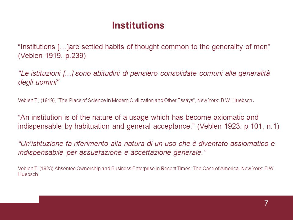 Institutions Institutions […]are settled habits of thought common to the generality of men (Veblen 1919, p.239)